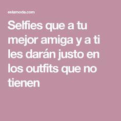 Selfies que a tu mejor amiga y a ti les darán justo en los outfits que no tienen