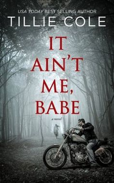 It ain´t me, babe. Primer libro de la saga de motoristas escrita por Tillie Cole.
