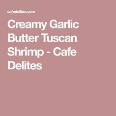 Creamy Garlic Butter Tuscan Shrimp - Cafe Delites