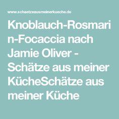 Knoblauch-Rosmarin-Focaccia nach Jamie Oliver - Schätze aus meiner KücheSchätze aus meiner Küche