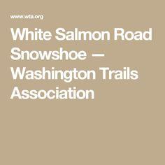 White Salmon Road Snowshoe — Washington Trails Association