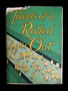 My dad, Louis Prunier, would have told this story! Travels of a Rolled Oat Best Book Covers, Vintage Book Covers, Vintage Children's Books, Antique Books, Cool Books, My Books, Children's Book Illustration, In Kindergarten, Cover Art