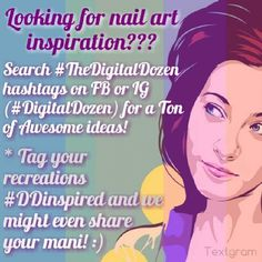 Looking for some nail art inspiration??? Search @TheDigitalDozen's hashtags (#DigitalDozen / #TheDigitalDozen) for Tons of Awesome ideas!  Get inspired or recreate your favorites and use the tag #DDinspired. We just might share your mani on one of the DD social channels!