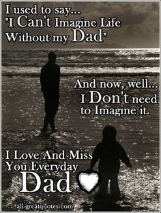 "fathers day I used to say, ""I can't imagine life without my dad"" well... now I don't need to imagine it. I Love and Miss you everyday Dad <3:"