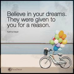 """""""Believe in your dreams. They were given to you for a reason @ Katrina Mayer"""" Me Quotes, Motivational Quotes, Uplifting Words, Power Of Positivity, Positive Words, Motivate Yourself, Believe In You, Wise Words, Dreaming Of You"""