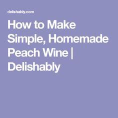 How to Make Simple, Homemade Peach Wine | Delishably