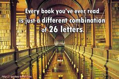 Every book you've ever read is just a different combination of 26 letters.   View more #quotes on http://quotes-lover.com
