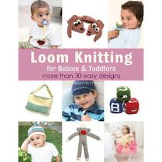 Loom Knitting for Babies & Toddlers: More Than 30 Easy Designs by Isela Phelps, publication date: 15 Feb 2013