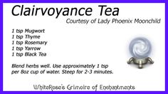 Clairvoyance Tea is a recipe for an herbal tea by Lady Phoenix Moonchild. Drink it during divinations or just because it tastes good. Herbal Witch, Witch Herbs, Magic Herbs, Herbal Magic, Plant Magic, Witch Spell Book, Witchcraft Spell Books, Potions Recipes, Tea Blends