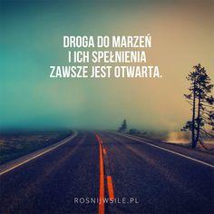 """""""Droga do marzeń i ich spełnienia zawsze jest otwarta"""".   #sentencje #rosnijwsile #aforyzmy #quotes #cytaty #droga #marzenia Nick Vujicic, Life Is Strange, Poetry Quotes, Spirit, Wisdom, Humor, Motivation, Funny, Inspiration"""