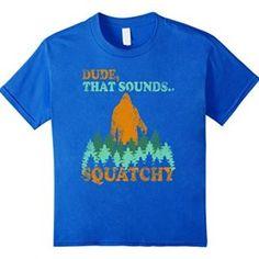 Bigfoot-That-Sounds-Squatchy-T-Shirt-Funny-Sasquatch-Gift-0