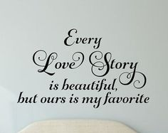 Every love story is beautiful but ours is my by TweetHeartWallArt