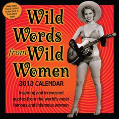 """Wild Words from Wild Women Desk Calendar: Coco Chanel once said, """"You live but once, you might as well be amusing."""" The women featured in this calendar are certainly amusing—as well as daring, inspiring, and deliciously outspoken.  $13.99  http://calendars.com/Womens-Humor/Wild-Words-from-Wild-Women-2013-Desk-Calendar/prod201300000343/?categoryId=cat00055=cat00055#"""