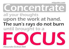 The sun's rays do not burn until brought to a focus. - Alexander Graham Bell