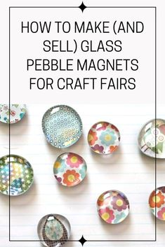 Glass Pebble Magnets: How to Make, Personalize, Package, Price & Sell Quick And Easy Crafts, Crafts To Make And Sell, Easy Diy Crafts, How To Make Magnets, Homemade Magnets, Homemade Crafts, Glass Magnets, Glitter Magnets, Craft Markets