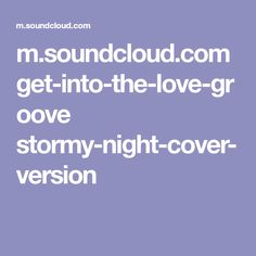 m.soundcloud.com get-into-the-love-groove stormy-night-cover-version