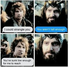 BURN << But hobbits aren't that much shorter than dwarves, I mean their eyes are looking straight ahead at each other, not up or down. Whatever.