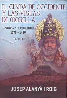 Alanyà i Roig, Josep.  El Cisma de Occidente y las vistas de Morella : historia y documentos : 1378-1429.Vinaròs : 4colors, 2014