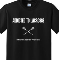 Addicted to Lacrosse Shirt Tshirt. Funny Lacrosse Shirt for LAX addicts!  Lacrosse Coach Dad Fan Shirt, Tshirt.  Lacrosse Player. Great gift