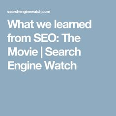 What we learned from SEO: The Movie | Search Engine Watch