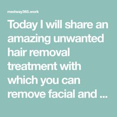 Today I will share an amazing unwanted hair removal treatment with which you can remove facial and body hair permanently. Hair Dye Removal, At Home Hair Removal, Hair Removal Remedies, Hair Removal Methods, Hair Removal Cream, Hair Color Remover, Best Hair Removal Products, Unwanted Hair, Health Magazine