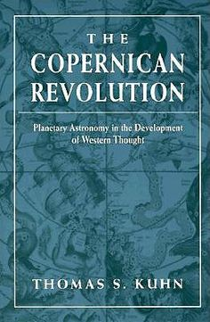 The Copernican Revolution: Planetary Astronomy in the Development of Western Thought by Thomas S. Kuhn