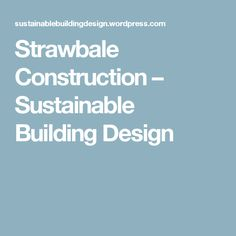 Strawbale Construction – Sustainable Building Design