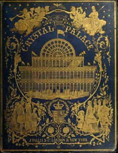 The Crystal Palace by John Tallis,1852 from the Great Exhibition Collection, which features the publisher's original blue cloth binding, with gold edgings and extensive gilt decoration