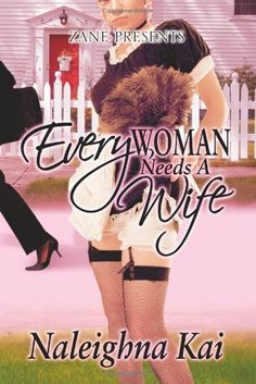 Every Woman Needs a Wife by Naleighna Kai, http://www.amazon.com/dp/1593090609/ref=cm_sw_r_pi_dp_4.yttb1GNQQW4