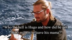 Ha, when Sawyer reads the personal letters from the people on the island