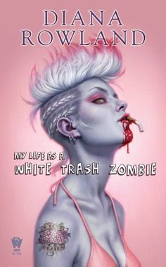 ☆ My Life As A White Trash Zombie :¦: By Diana Rowland :¦: Artist Dan dos Santos ☆