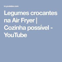 Legumes crocantes na Air Fryer | Cozinha possível - YouTube