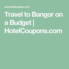 Travel to Bangor on a Budget | HotelCoupons.com
