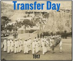 Honoring TRANSFER DAY in the Danish West Indies ~ 1917  ->