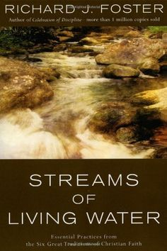 Streams of Living Water: Celebrating the Great Traditions of Christian Faith by Richard J. Foster