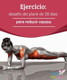 Ejercicio: desafío del plank de 28 días para reducir vientre   La figura perfecta es el sueño de propios y extraños.Pensar en este deseo como algo exclusivo de las mujeres es caer en un grave error.