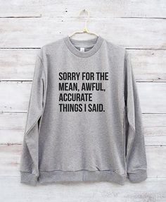 Sorry for the mean awful accurate things I said tees funny birthday women tumblr graphic tees  trendy cool sweatshirt clothing  christmas funny gifts ideas Teens Sayings