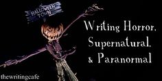 Master list of helpful links and tips on writing horror, supernatural, and paranormal stories