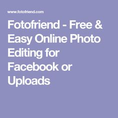 Fotofriend - Free & Easy Online Photo Editing for Facebook or Uploads
