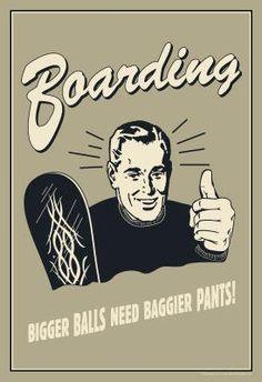 Boarding Bigger Balls Need Baggier Pants Funny « Impulse Clothes