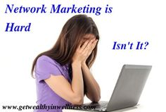 People think that network marketing is hard. You sign up, get your brochures and your product catalog and get busy. Busy doing what? That's the question.