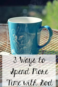 Three Ways to Spend More Time with God