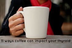 11 ways coffee can impact your thyroid