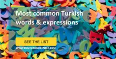 Do you want to learn the most common Turkish words & phrases? Here we made a list of most common everyday Turkish words and phrases.