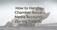 How to Handle Chamber Social Media Accounts During Tragedy