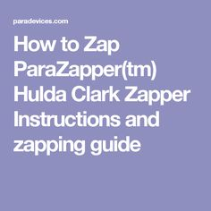 How to Zap ParaZapper(tm) Hulda Clark Zapper Instructions and zapping guide