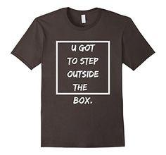 Men's Motivationshirt: u got to step outside the box 3XL ... https://www.amazon.com/dp/B06Y2KNXBC/ref=cm_sw_r_pi_dp_x_gBGdzb80X0G7P