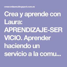 Crea y aprende con Laura: APRENDIZAJE-SERVICIO. Aprender haciendo un servicio a la comunidad. Roser Batlle Home, Community Service, Innovative Products, Learning