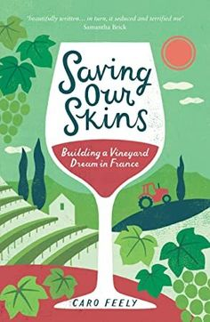Shop for Saving Our Skins: Building A Vineyard Dream In France (caro Feely Wine Collection). Starting from Choose from the 6 best options & compare live & historic book prices. Got Books, Books To Read, Love Book, This Book, Organic Wine, Wine Collection, What To Read, Book Photography, Free Reading