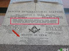The Denver International Airport anomalies. - The time capsule beneath this stone contains messages and memorabilia to the people of Colorado in 2094 - New World Airport Commission Conspericy Theories, End Of The Word, Denver Airport, Masonic Symbols, Freemason Symbol, Freemasonry, Ancient Aliens, Time Capsule, Freemason